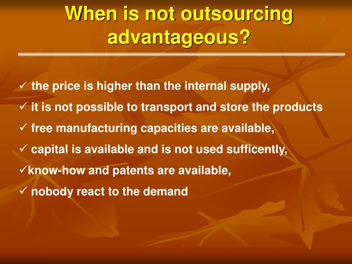 When is not outsourcing advantageous?