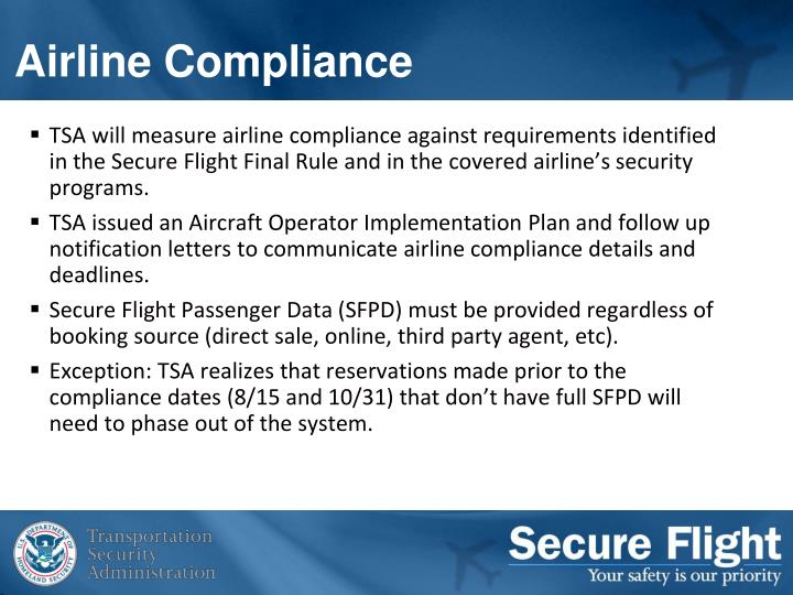 TSA will measure airline compliance against requirements identified in the Secure Flight Final Rule and in the covered airline's security programs.