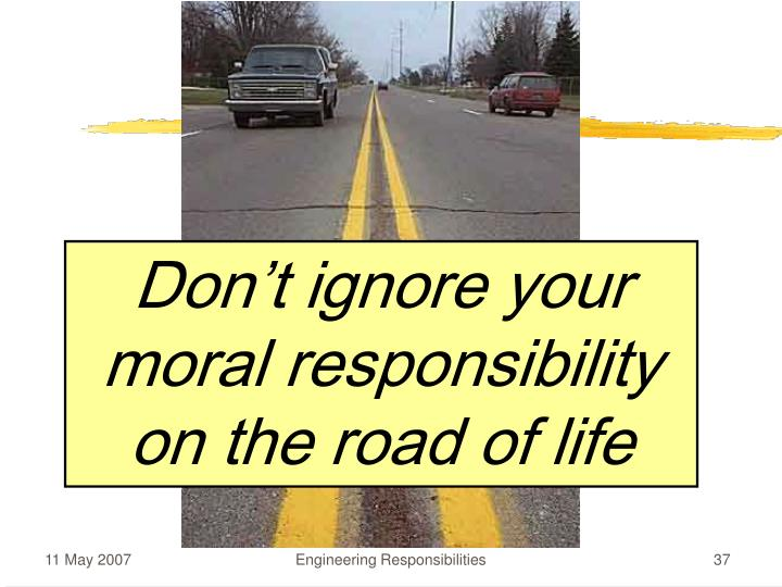 Don't ignore your moral responsibility on the road of life