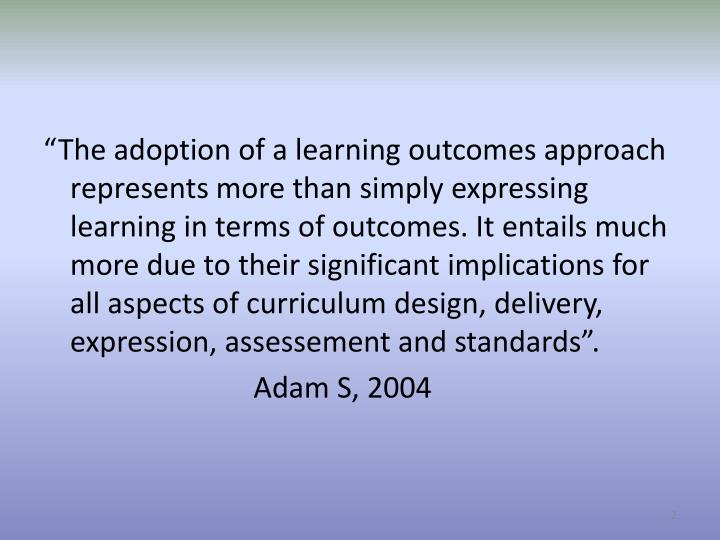 """The adoption of a learning outcomes approach represents more than simply expressing learning in t..."