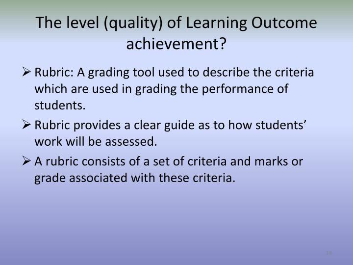 The level (quality) of Learning Outcome achievement?