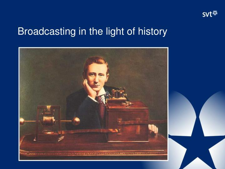 Broadcasting in the light of history