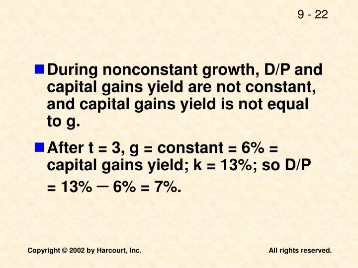 During nonconstant growth, D/P and capital gains yield are not constant, and capital gains yield is not equal to g.