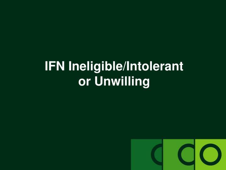IFN Ineligible/Intolerant