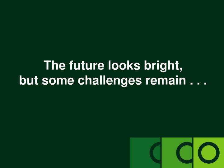 The future looks bright,