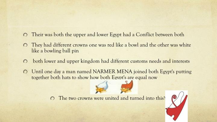 Their was both the upper and lower Egypt had a Conflict between both