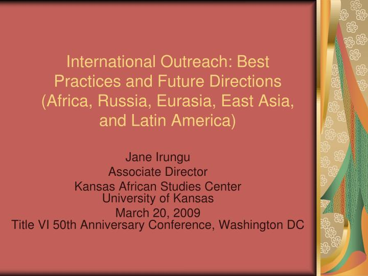 International Outreach: Best Practices and Future Directions (Africa, Russia, Eurasia, East Asia, an...