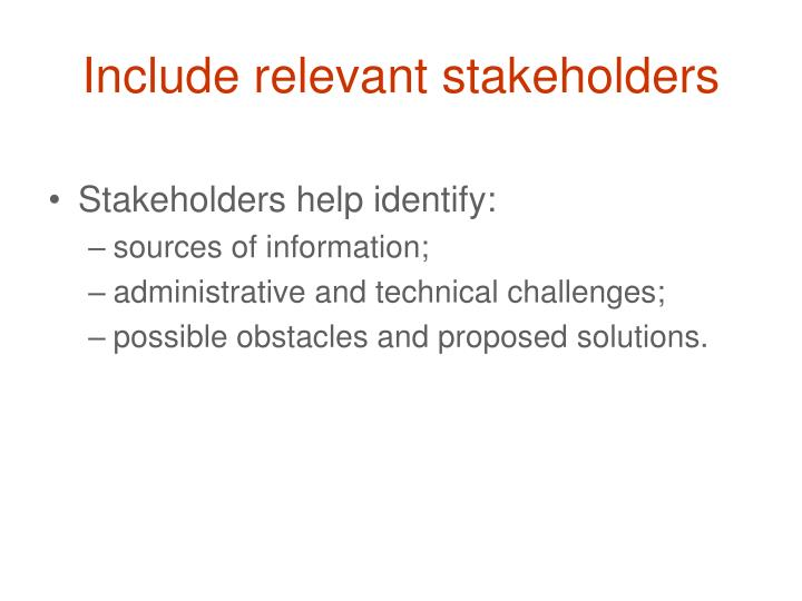 Include relevant stakeholders