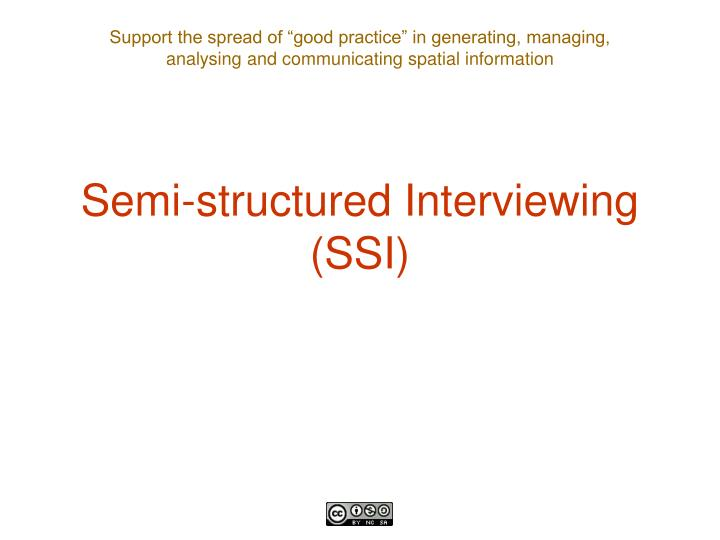 Semi-structured Interviewing (SSI)