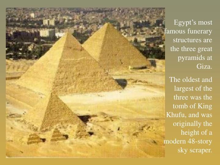 Egypt's most famous funerary structures are the three great pyramids at Giza.