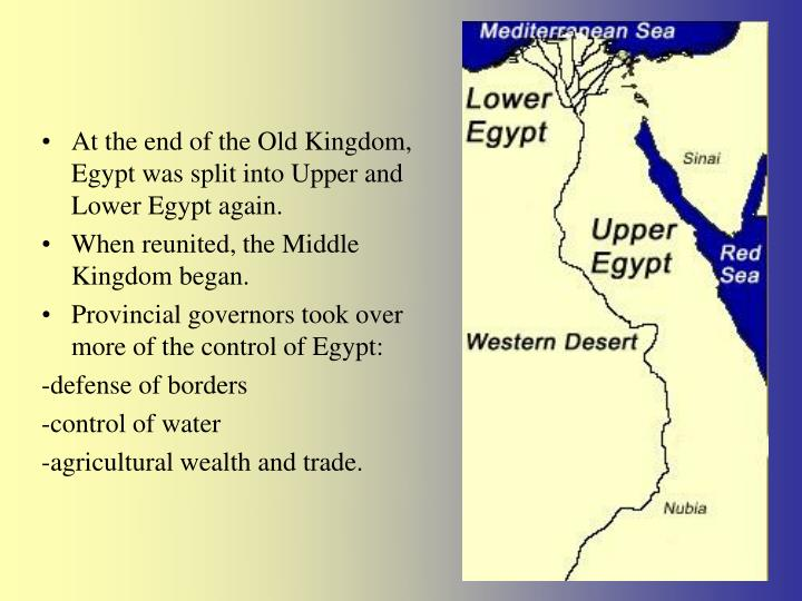 At the end of the Old Kingdom, Egypt was split into Upper and Lower Egypt again.