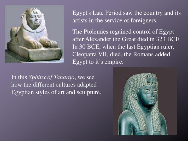 Egypt's Late Period saw the country and its artists in the service of foreigners.