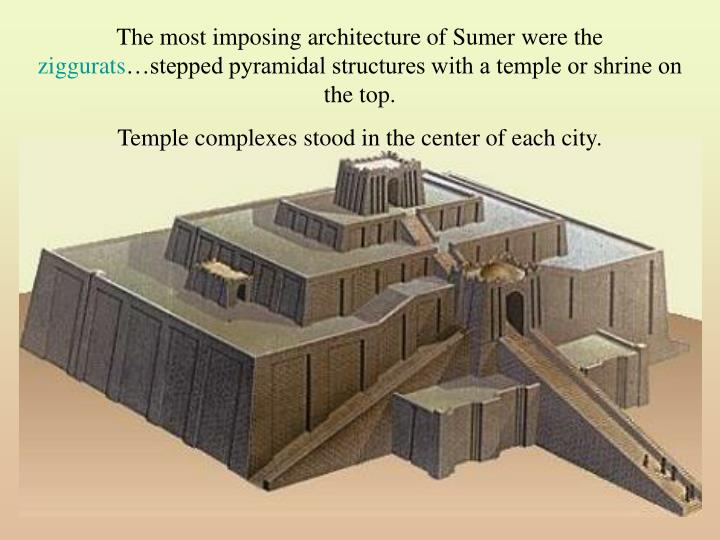 The most imposing architecture of Sumer were the