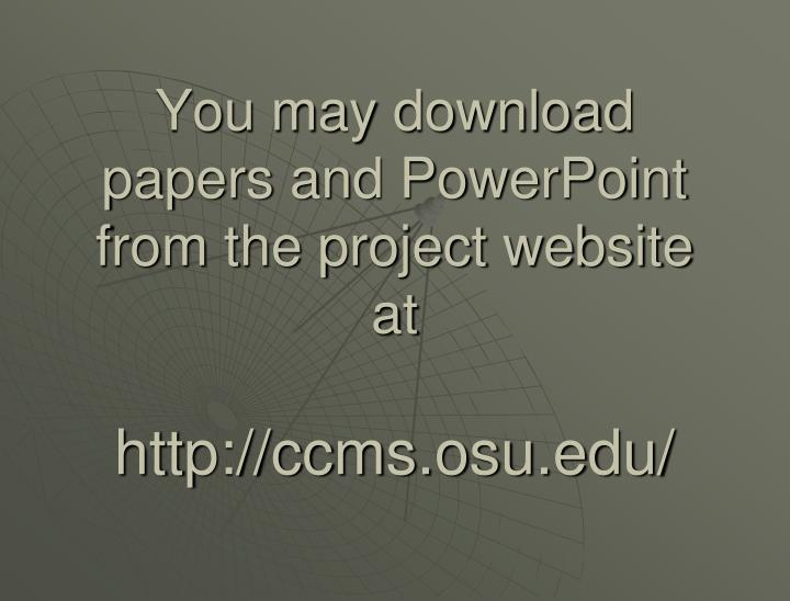 You may download papers and PowerPoint from the project website at