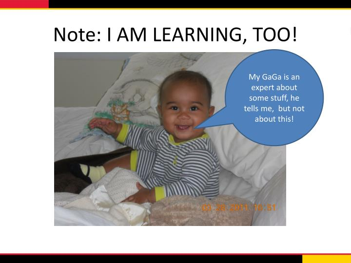 Note: I AM LEARNING, TOO!