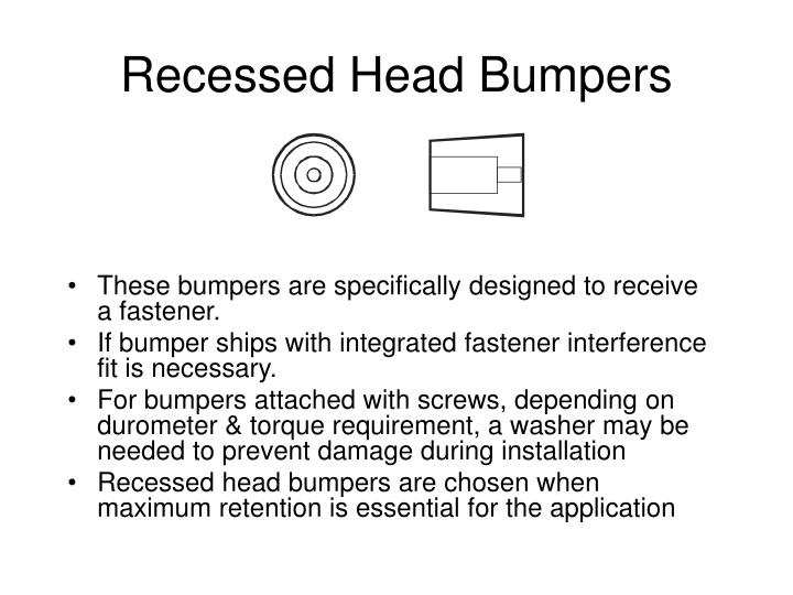 Recessed Head Bumpers