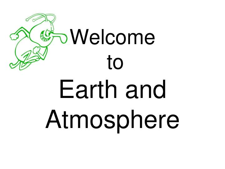 Welcome to earth and atmosphere