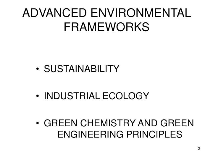 Advanced environmental frameworks