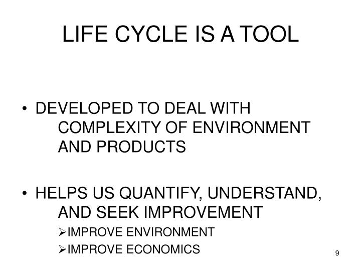LIFE CYCLE IS A TOOL