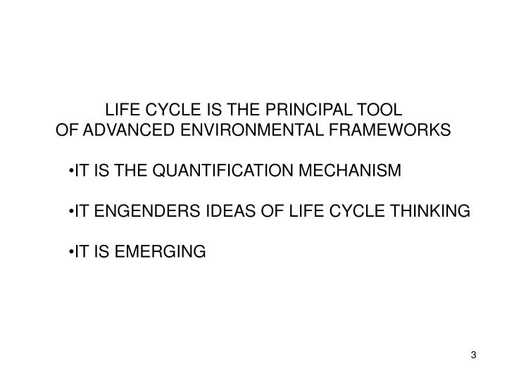 LIFE CYCLE IS THE PRINCIPAL TOOL