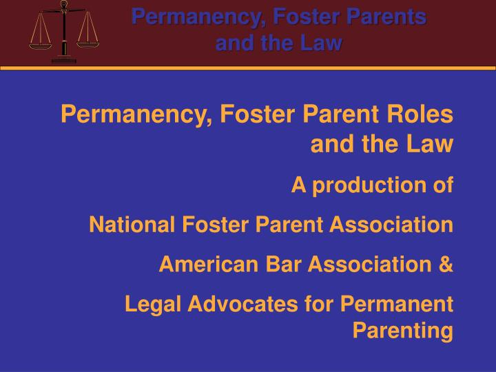 Permanency, Foster Parent Roles and the Law
