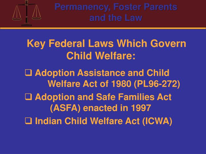 Key Federal Laws Which Govern Child Welfare: