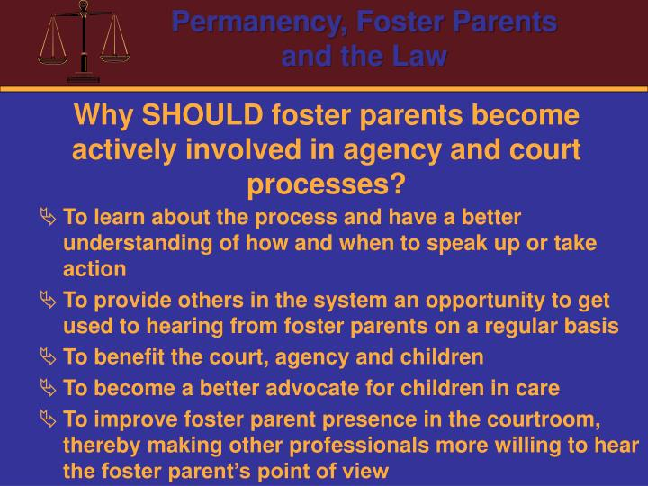 Why SHOULD foster parents become actively involved in agency and court processes?