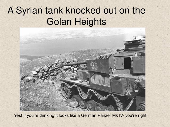 A Syrian tank knocked out on the Golan Heights