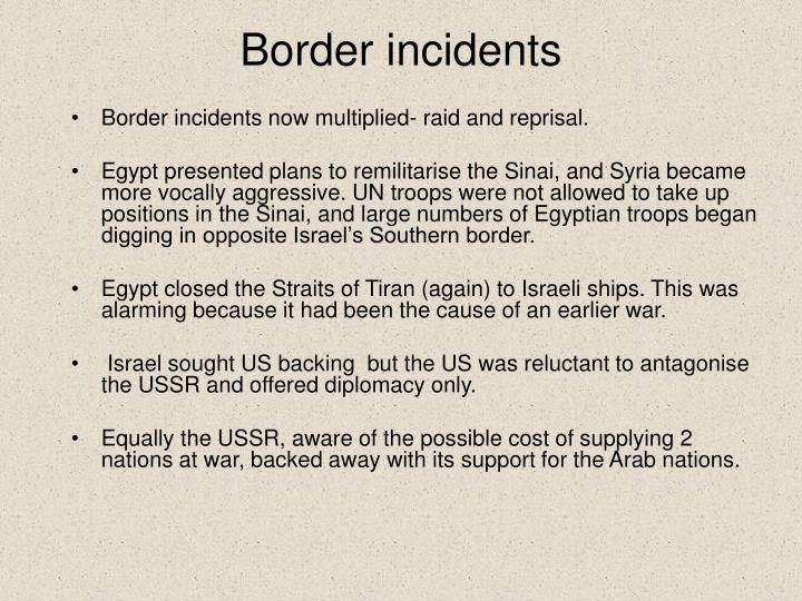 Border incidents now multiplied- raid and reprisal.