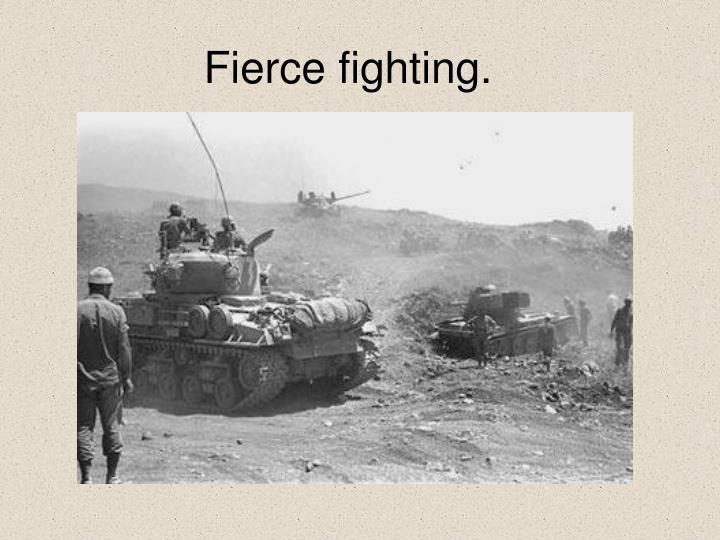 Fierce fighting.