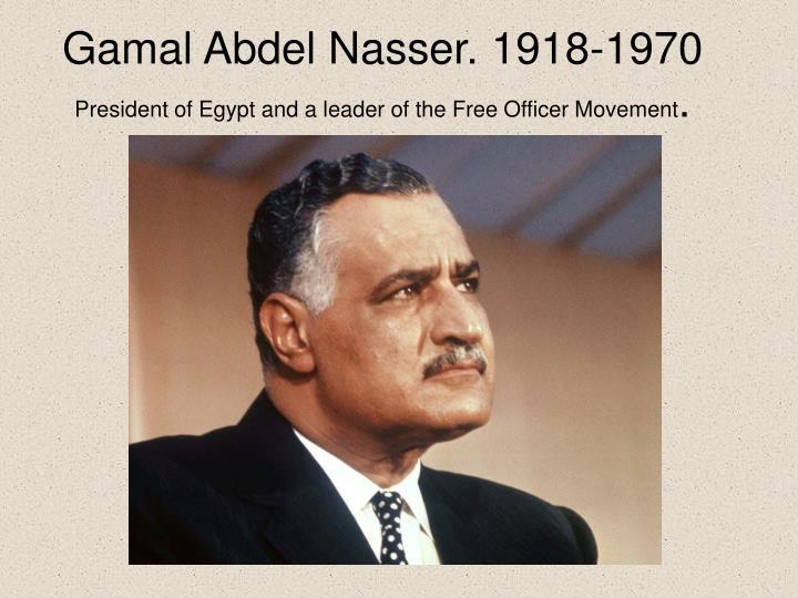 Gamal Abdel Nasser. 1918-1970