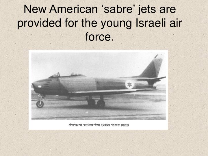 New American 'sabre' jets are provided for the young Israeli air force.