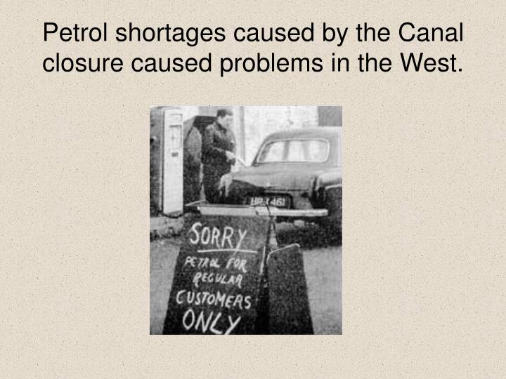Petrol shortages caused by the Canal closure caused problems in the West.