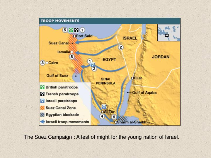 The Suez Campaign : A test of might for the young nation of Israel.