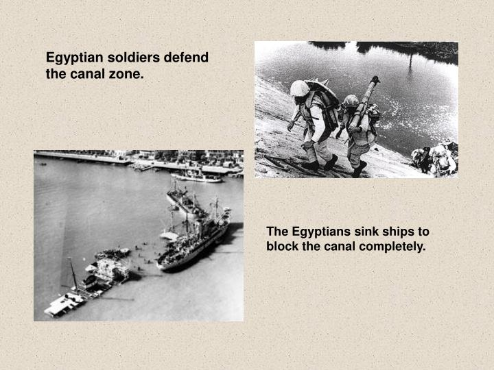 Egyptian soldiers defend the canal zone.