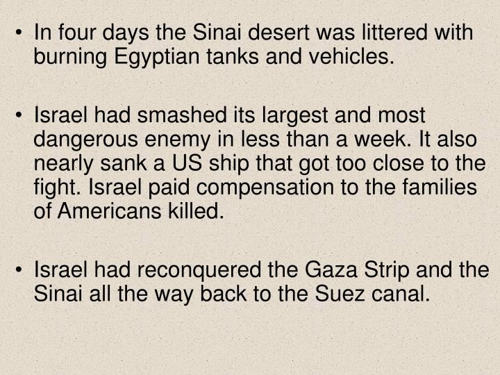 In four days the Sinai desert was littered with burning Egyptian tanks and vehicles.