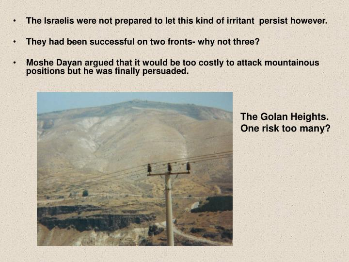 The Israelis were not prepared to let this kind of irritant  persist however.