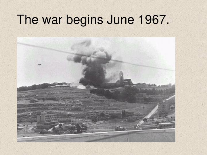 The war begins June 1967.