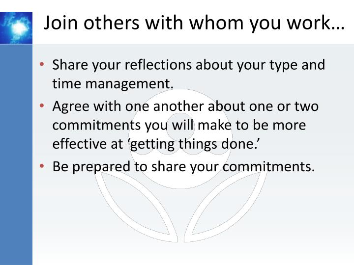 Join others with whom you work…