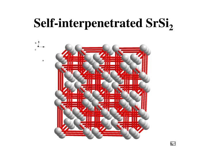 Self-interpenetrated SrSi