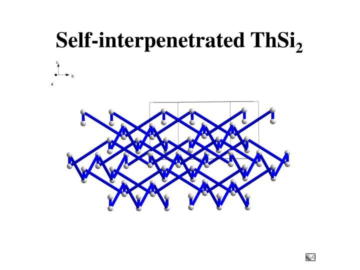 Self-interpenetrated ThSi