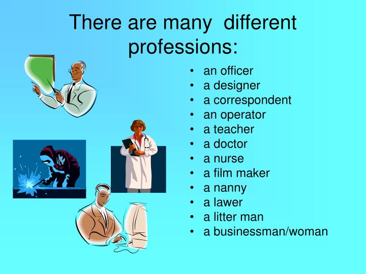 There are many  different professions: