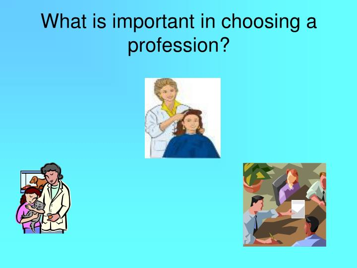What is important in choosing a profession?