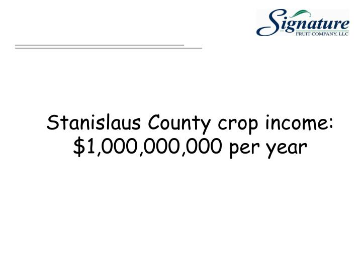 Stanislaus County crop income: $1,000,000,000 per year