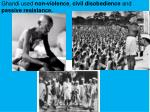 ghandi used non violence civil disobedience and passive resistance