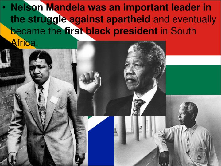 Nelson Mandela was an important leader in the struggle against apartheid