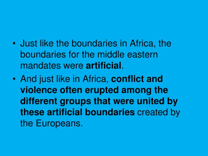 Just like the boundaries in Africa, the boundaries for the middle eastern mandates were