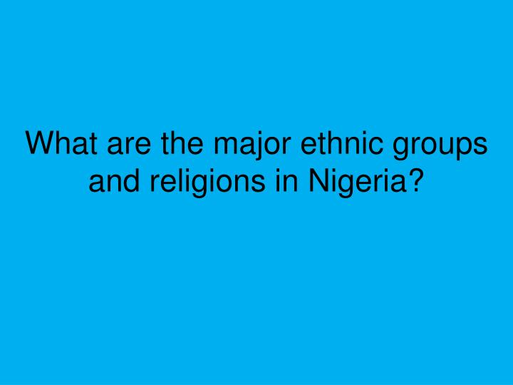 What are the major ethnic groups and religions in Nigeria?