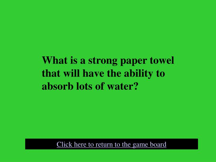 What is a strong paper towel that will have the ability to absorb lots of water?