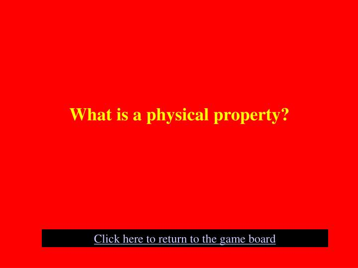 What is a physical property?